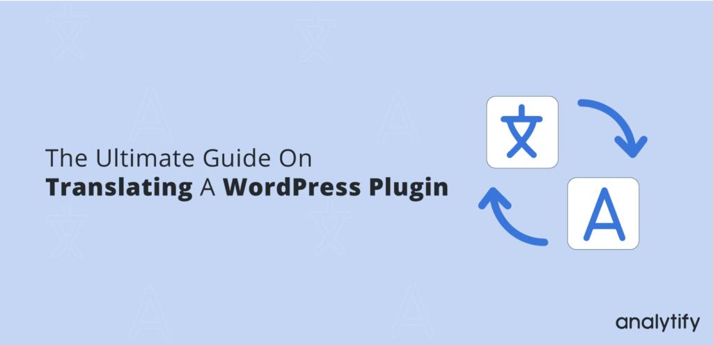 The Ultimate Guide On Translating A WordPress Plugin